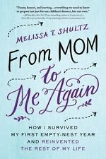 From Mom to Me Again : How I Survived My First Empty-Nest Year and Reinvented the Rest of My Life by Melissa Shultz (2016, Paperback)