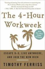 The 4-Hour Work Week : Escape 9-5, Live Anywhere, and Join the New Rich by Timothy Ferriss (2007, Hardcover)