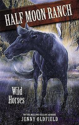 1 of 1 - Good, Wild Horses: Book 1 (Horses Of Half Moon Ranch), Oldfield, Jenny, Book