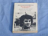 TRA SCULTURA E GRAFICA - Francesco Petrollo - Edizioni del Paniere  (A1)