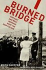 Burned Bridge: How East and West Germans Made the Iron Curtain by Edith Sheffer (Paperback, 2014)