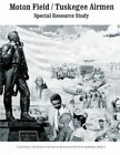 Moton Field/Tuskegee Airmen Special Resource Study by U S Department O National Park Service (Paperback / softback, 2013)