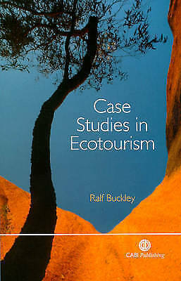 Case Studies in Ecotourism by Buckley, R