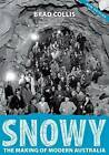 Snowy: The Making of Modern Australia by Brad Collis (Paperback, 2015)