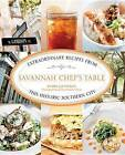 Savannah Chef's Table: Extraordinary Recipes from This Historic Southern City by Damon Fowler (Hardback, 2013)