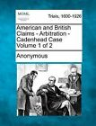 American and British Claims - Arbitration - Cadenhead Case Volume 1 of 2 by Anonymous (Paperback / softback, 2012)