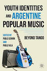 Youth Identities and Argentine Popular Music: Beyond Tango by Palgrave Macmillan (Hardback, 2012)