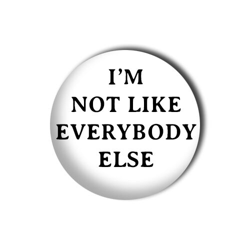 I/'M NOT LIKE EVERYBODY ELSE 1 inch// 25mm Button Pin Badge Goth Emo Punk Kinks