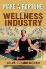 Make a Fortune in the Wellness Industry: How to Initiate by Selva Sugunendran (Paperback / softback, 2012)