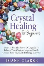 Crystal Healing For Beginners: How to Use the Power of Crystals to Balance Your