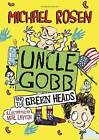 Uncle Gobb And The Green Heads by Michael Rosen (Hardback, 2017)
