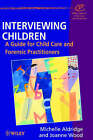 Interviewing Children: A Guide for Child Care and Forensic Practitioners by Joanne Wood, Michelle Aldridge (Paperback, 1998)