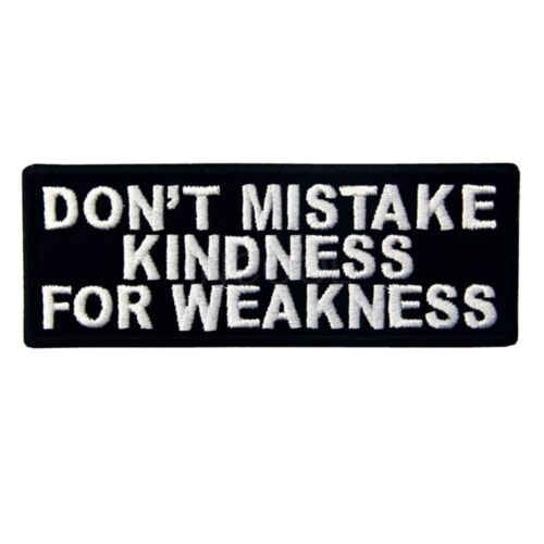 Don/'t Mistake Kindness For Weakness Sew On Embroidered Patch Biker Funny Appliqu