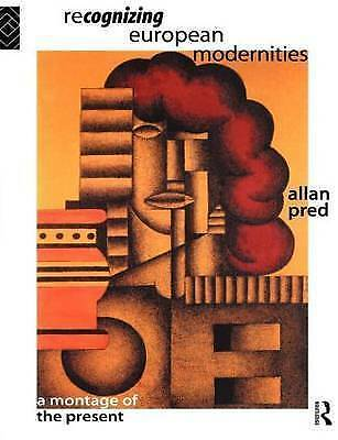 Recognising European Modernities: A Montage of the Present, Pred, Allan, Used; G