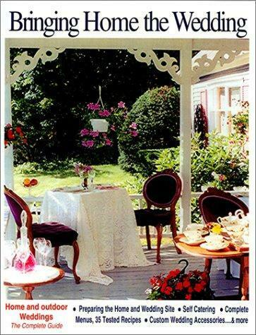 Bringing Home the Wedding : A Do-It-Yourself Handbook for Home and Out-of-Door W