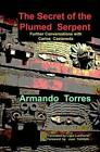 The Secret of the Plumed Serpent: Further Conversations with Carlos Castaneda by Arnmando Torres (Paperback, 2014)