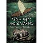 Early Ships and Seafaring: European Water Transport by Sean McGrail (Hardback, 2014)