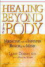 Healing Beyond the Body: Medicine and the Infinite Reach of the Mind by Larry Dossey (Paperback, 2003)