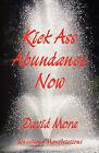 Kick Ass Abundance Now by David Mora (Paperback / softback, 2011)