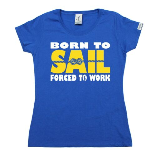 Born To Sail Forced To Work WOMENS T-SHIRT Tee Sailing Funny birthday gift