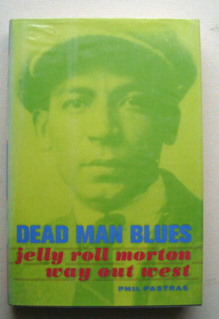 DEAD MAN BLUES 1st ed 2001 Phil Pastras Jelly Roll Morton Way Out West HB DJ VG