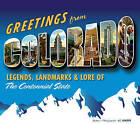Greetings from Colorado: Legends, Landmarks & Lore of the Centennial State by J.C. Leacock (Hardback, 2011)