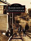 Railroads of Chattanooga by Alan A Walker (Paperback / softback, 2003)