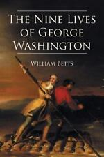 The Nine Lives of George Washington by William W. Betts Jr. (2013, Paperback)