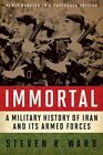 Immortal: A Military History of Iran and its Armed Forces by Steven R. Ward (Paperback, 2014)