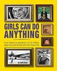 Girls Can Do Anything: From Sports to Innovation, Art to Politics, Meet Over 200 Women Who Got There First by Caitlin Doyle (Hardback, 2016)