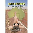Around Australia with My Legs in the Air by B a Hudson (Paperback / softback, 2014)