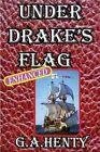 Under Drake's Flag: Famous Sea Stories by G a Henty (Paperback / softback, 2012)