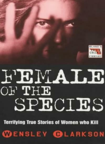 The Female of the Species (Blake's True Crime Library) By Wensley Clarkson