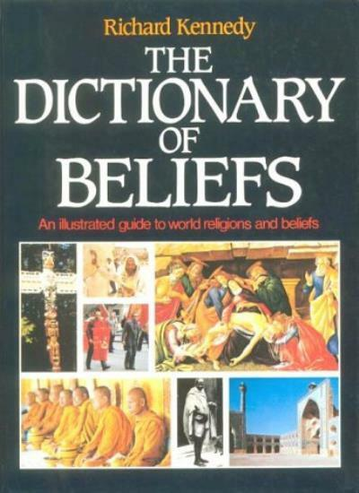 The Dictionary of Beliefs: An Illustrated Guide to World Religions and Beliefs