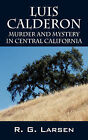 Luis Calderon: Murder and Mystery in Central California by R G Larsen (Paperback / softback, 2007)