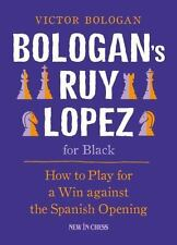 Bologan's Ruy Lopez for Black : How to Play for a Win Against the Spanish...