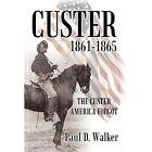 Custer 1861-1865: The Custer America Forgot by Colonel Paul D Walker (Hardback, 2012)