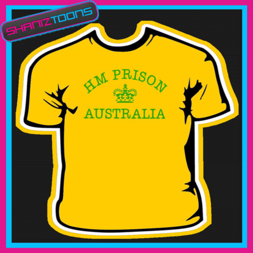 AUSTRALIA HM PRISON FANCY DRESS FUNNY SLOGAN TSHIRT