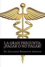 La Gran Pregunta ¿Pagar o No Pagar? : Manual de Interpretación en Materia Del...