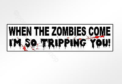 funny zombie car bumper sticker. When the zombies come I'm so tripping you decal