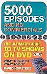 5000 Episodes and No Commercials: The Ultimate Guide to TV Shows on DVD 2007