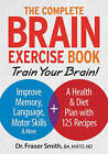 The Complete Brain Exercise Book: Train Your Brain - Improve Memory, Language, Motor Skills and More by Fraser Smith (Paperback, 2015)