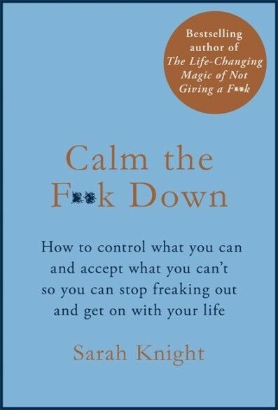 Calm The F**k Down by Sarah Knight (NEW Hardback)