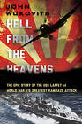 Hell from the Heavens: The Epic Story of the USS Laffey and World War Ii's Greatest Kamikaze Attack by John Wukovits (Hardback, 2015)