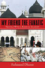 My Friend the Fanatic: Travels with a Radical Islamist by Sadanand Dhume (Paperback / softback, 2016)