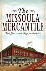 The Missoula Mercantile: The Store That Ran an Empire by Minie Smith (Paperback / softback, 2012)