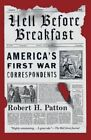 Hell Before Breakfast: America's First War Correspondents by Robert H Patton (Paperback / softback, 2015)
