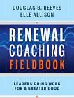 Renewal Coaching Fieldbook: How Effective Leaders Sustain Meaningful Change by Elle Allison, Douglas B. Reeves (Paperback, 2010)