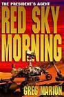 Red Sky Morning: A President's Agent Novel by Greg Marion (Paperback / softback, 2014)