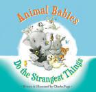 Animal Babies Do the Strangest Things by Charles Fuge (Hardback, 2016)